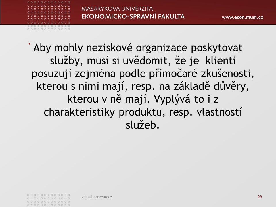 www.econ.muni.cz Zápatí prezentace 99. Aby mohly neziskové organizace poskytovat služby, musí si uvědomit, že je klienti posuzují zejména podle přímoč