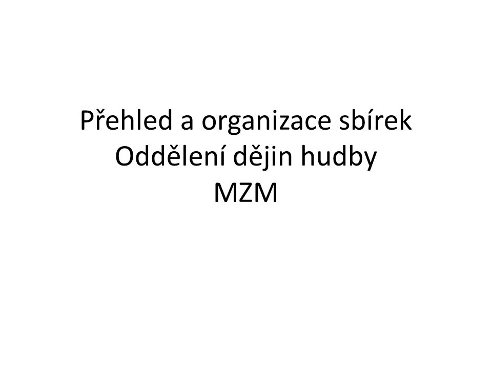 Přehled a organizace sbírek Oddělení dějin hudby MZM