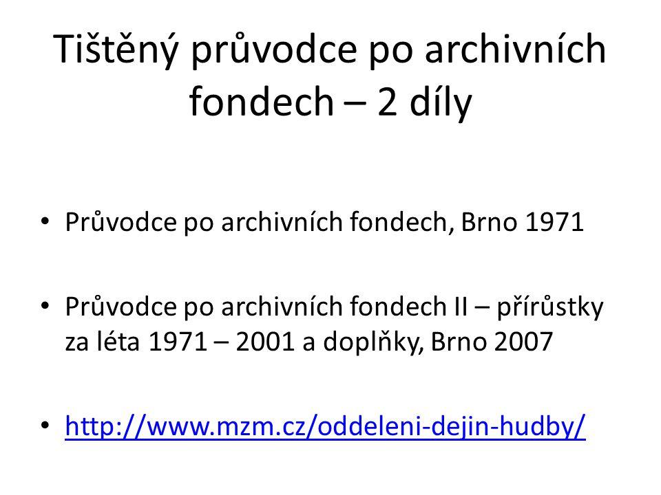 Tištěný průvodce po archivních fondech – 2 díly Průvodce po archivních fondech, Brno 1971 Průvodce po archivních fondech II – přírůstky za léta 1971 – 2001 a doplňky, Brno 2007 http://www.mzm.cz/oddeleni-dejin-hudby/