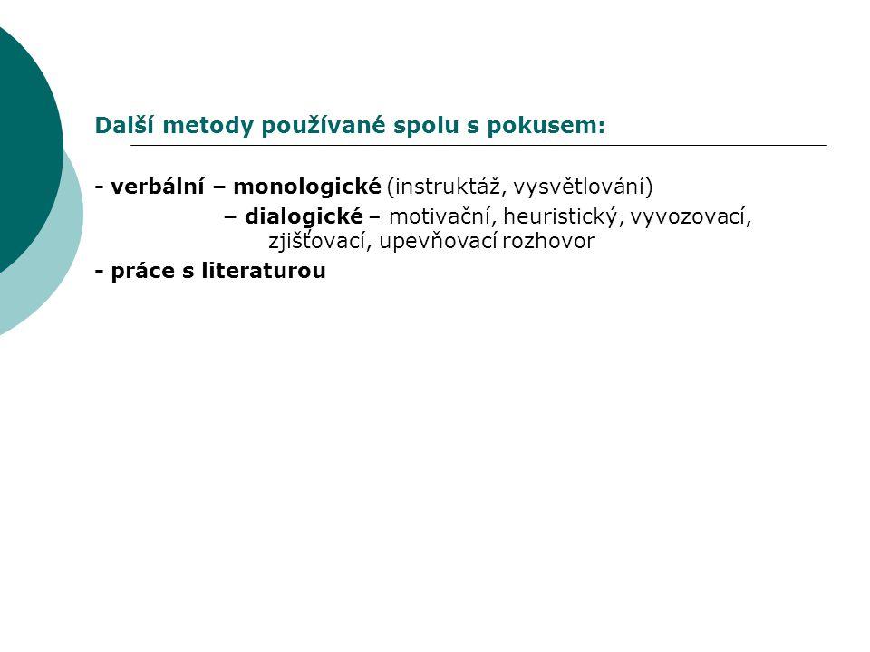 Další metody používané spolu s pokusem: - verbální – monologické (instruktáž, vysvětlování) – dialogické – motivační, heuristický, vyvozovací, zjišťov