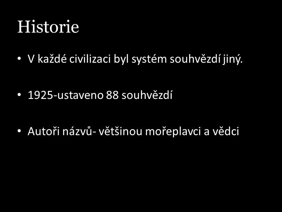 Historie V každé civilizaci byl systém souhvězdí jiný. 1925-ustaveno 88 souhvězdí Autoři názvů- většinou mořeplavci a vědci