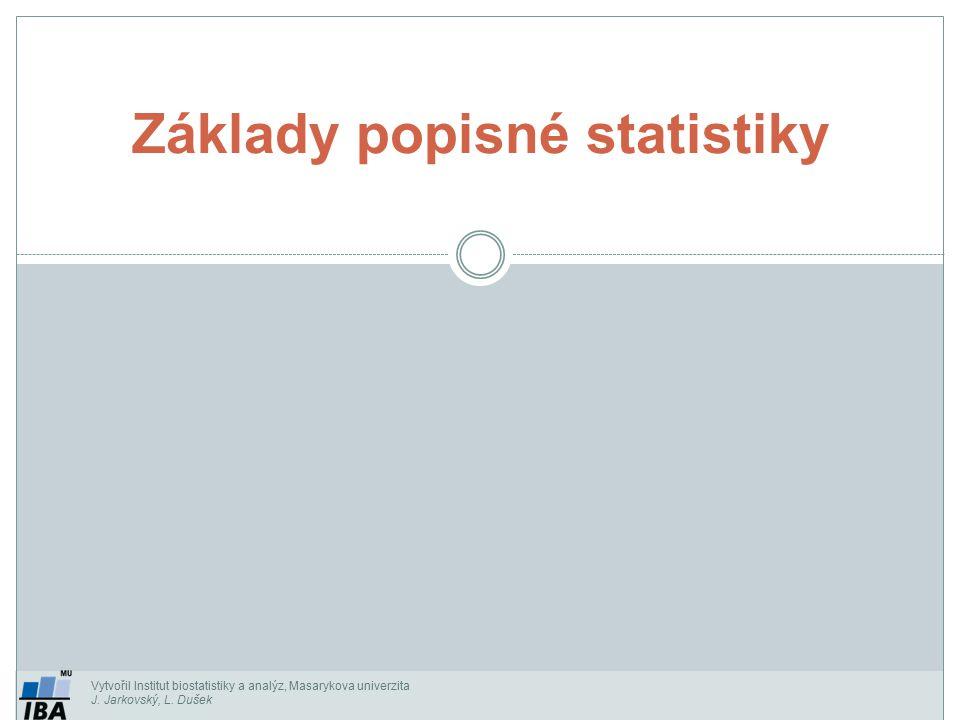 Vytvořil Institut biostatistiky a analýz, Masarykova univerzita J. Jarkovský, L. Dušek Základy popisné statistiky