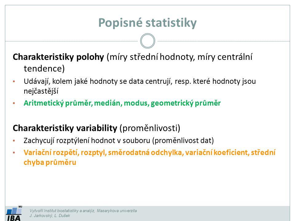 Popisné statistiky Vytvořil Institut biostatistiky a analýz, Masarykova univerzita J. Jarkovský, L. Dušek Charakteristiky polohy (míry střední hodnoty