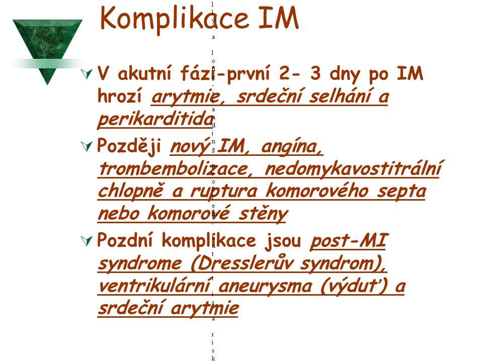 Komplikace IM  V akutní fázi-první 2- 3 dny po IM hrozí arytmie, srdeční selhání a perikarditida  Později nový IM, angína, trombembolizace, nedomyka