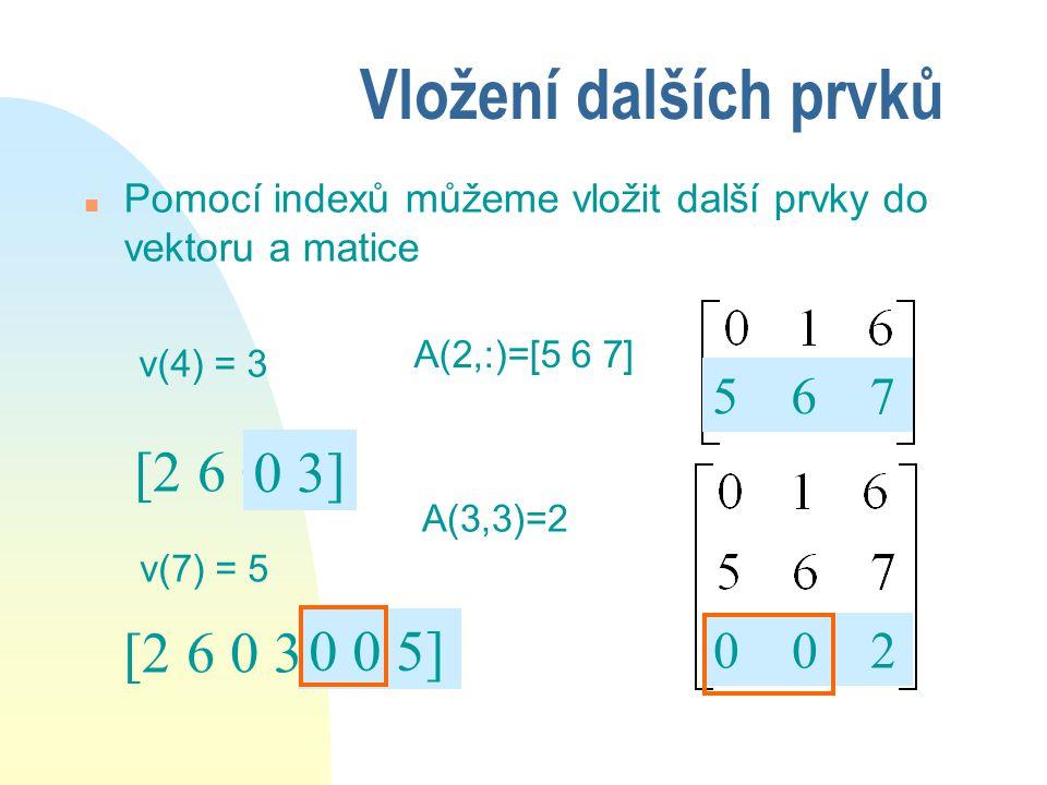 n Přiřadíme příslušné části vektoru nebo matice prázdný vektor [ ] n příklad: v(1:3) = [ ] [4 9 0 2 6 0] A([1 3],:)=[ ] Vymazání jednoho nebo více prvků