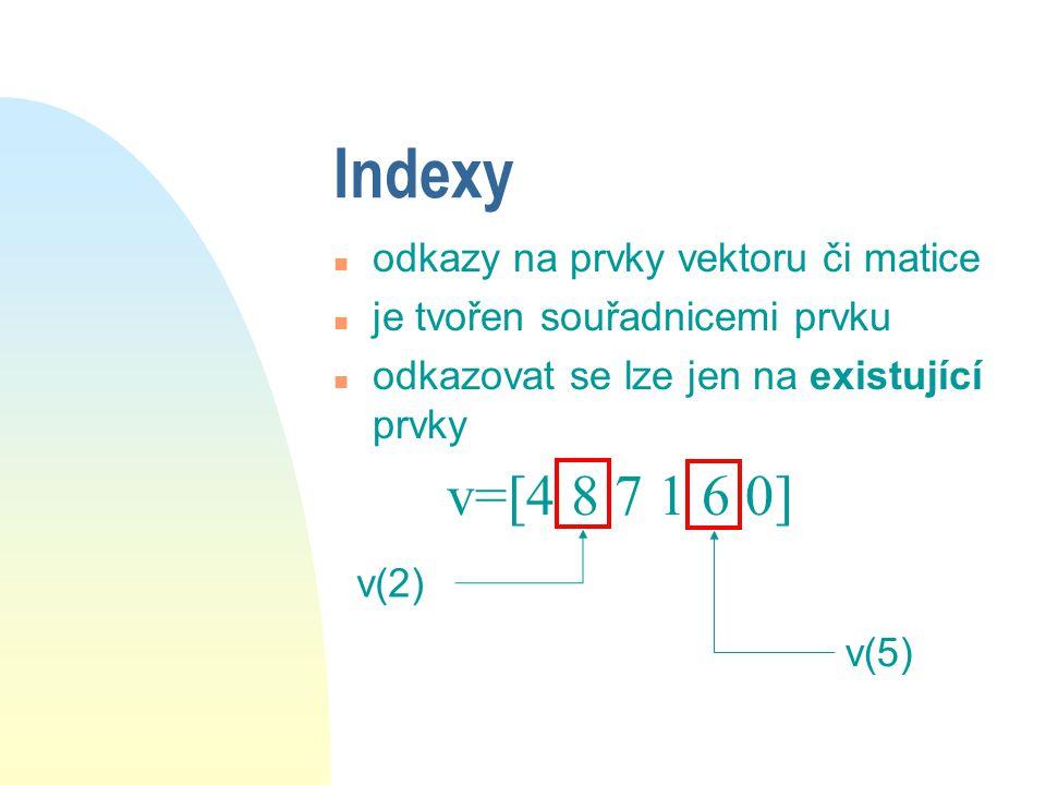 Definice řady (opakování) n : : n :, krok je 1 n výsledkem je vždy vektor n příklady: u 1:100 - řada od 1 do 100 u 2:2:20 - sudá čísla do 20 u v = 1:3:100 u 19:-2:1 - řada počítaná odzadu.