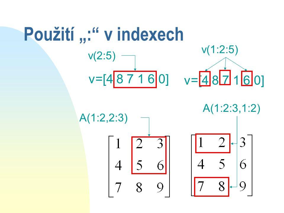 Vektorové indexy n Indexem nemusí být jen číslo, ale i vektor.