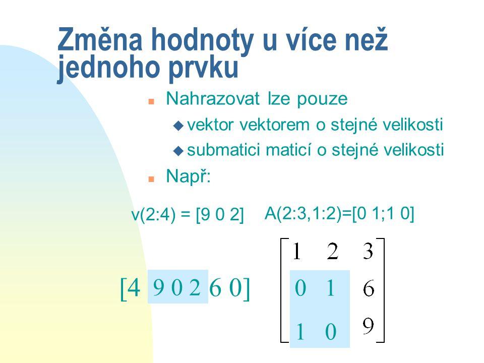 Indexy mění hodnoty prvků n Pomocí indexů můžeme měnit hodnotu určité části vektoru nebo matice n příklad: v=[4 8 7 1 6 0] v(2)=1 v(2) 1