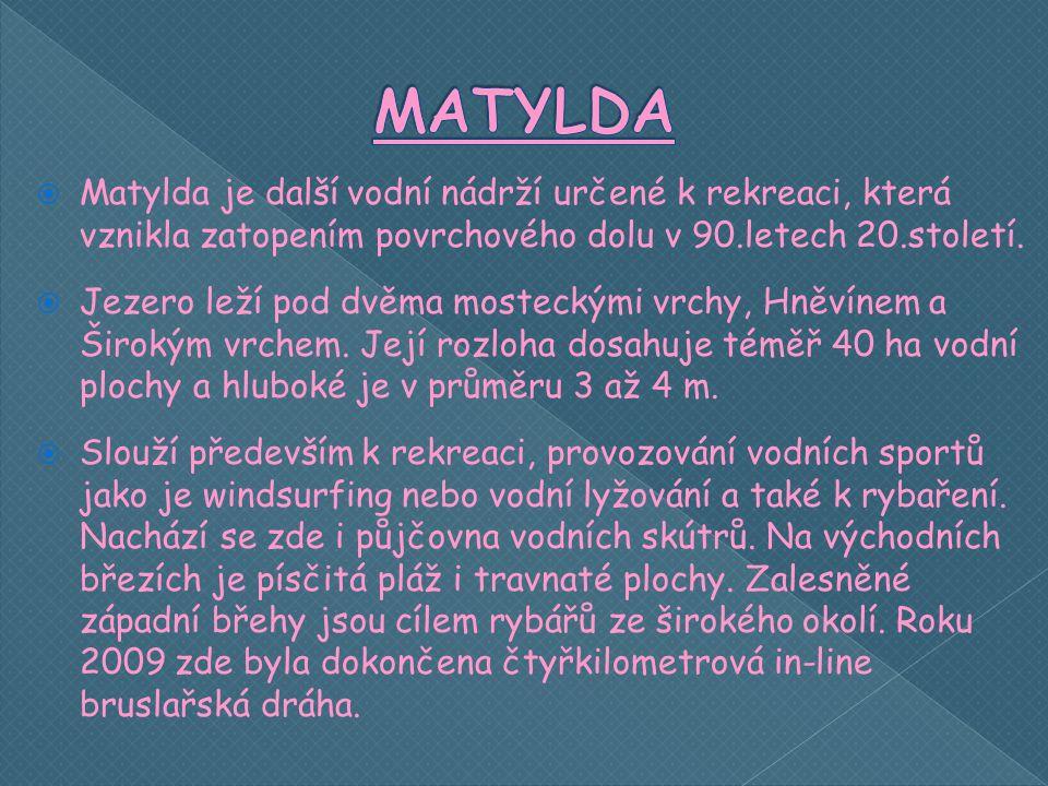  Matylda je další vodní nádrží určené k rekreaci, která vznikla zatopením povrchového dolu v 90.letech 20.století.