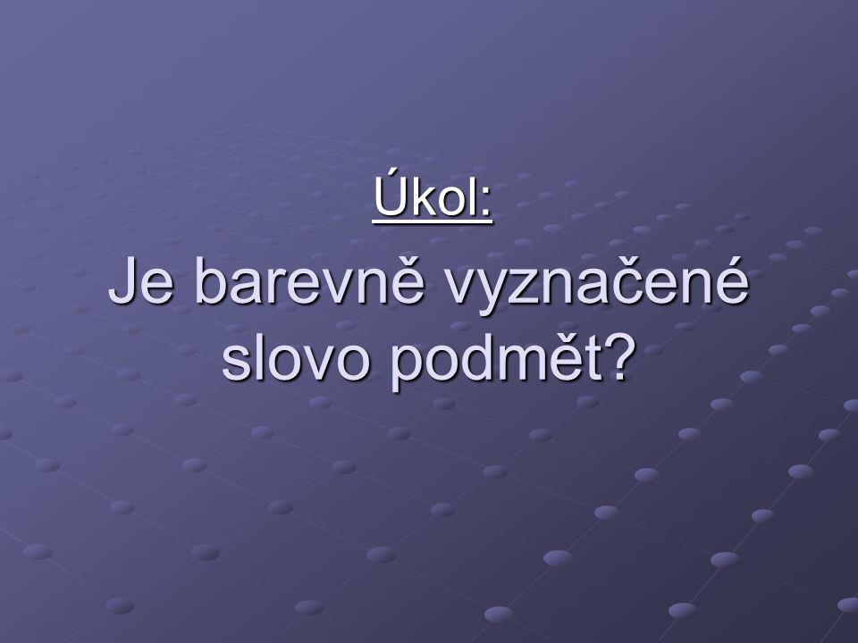 Je barevně vyznačené slovo podmět.5. ročník ZŠ Použitý software: držitel licence - ZŠ J.