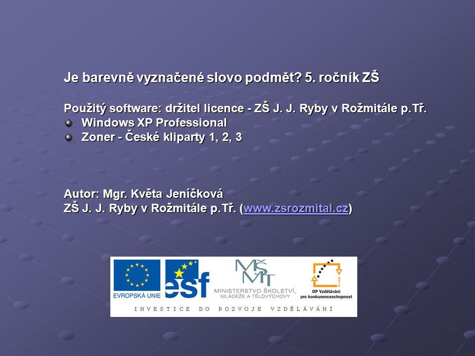 Je barevně vyznačené slovo podmět. 5. ročník ZŠ Použitý software: držitel licence - ZŠ J.
