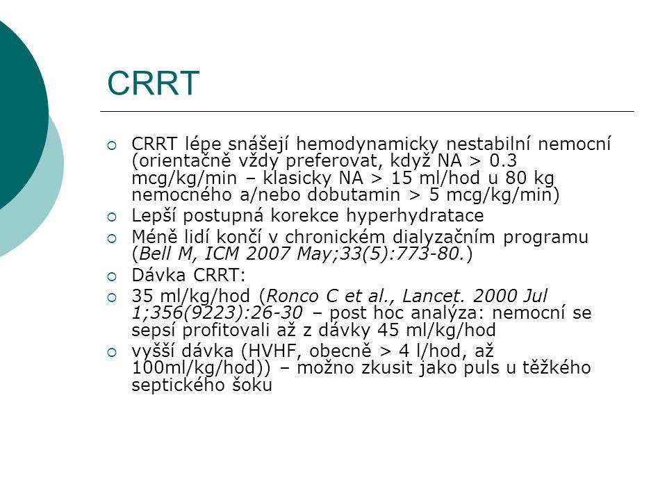 CRRT  CRRT lépe snášejí hemodynamicky nestabilní nemocní (orientačně vždy preferovat, když NA > 0.3 mcg/kg/min – klasicky NA > 15 ml/hod u 80 kg nemo