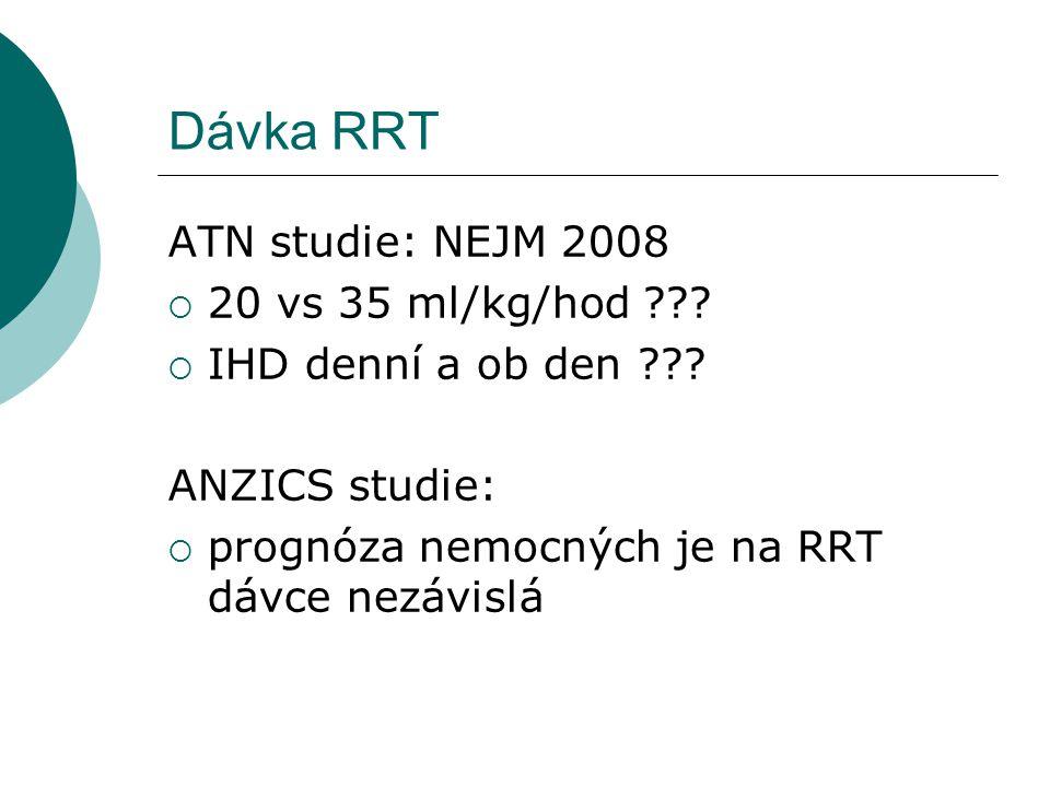 Dávka RRT ATN studie: NEJM 2008  20 vs 35 ml/kg/hod ???  IHD denní a ob den ??? ANZICS studie:  prognóza nemocných je na RRT dávce nezávislá