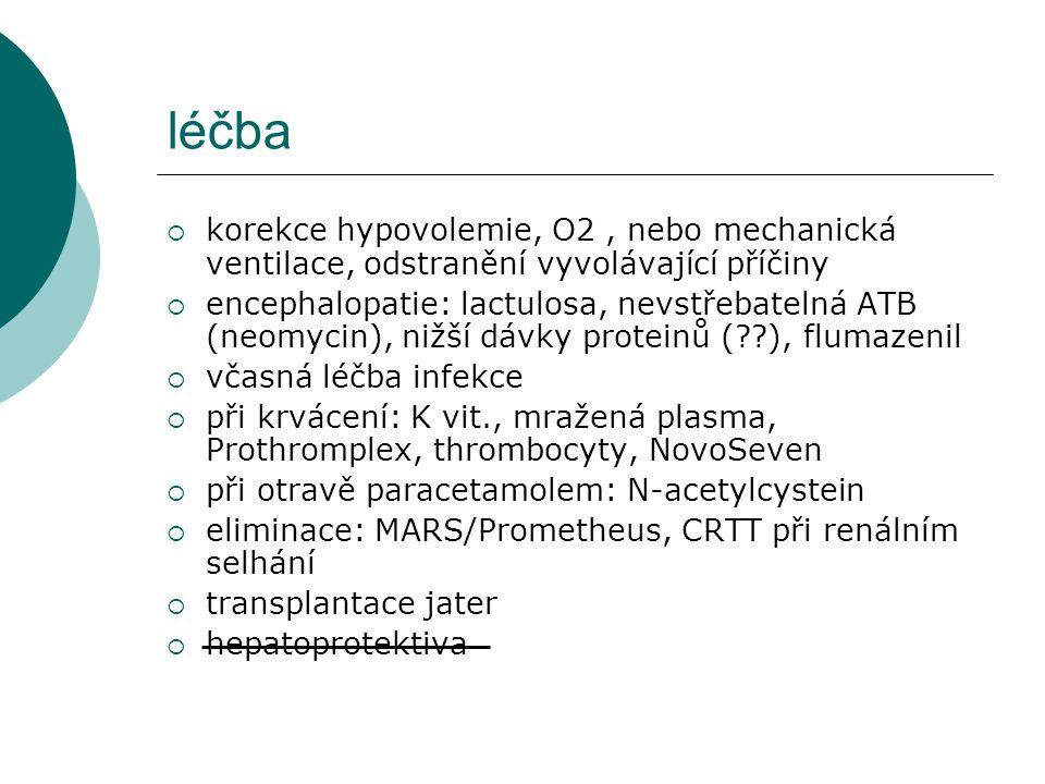 léčba  korekce hypovolemie, O2, nebo mechanická ventilace, odstranění vyvolávající příčiny  encephalopatie: lactulosa, nevstřebatelná ATB (neomycin)