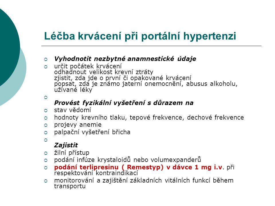Léčba krvácení při portální hypertenzi  Vyhodnotit nezbytné anamnestické údaje  určit počátek krvácení odhadnout velikost krevní ztráty zjistit, zda