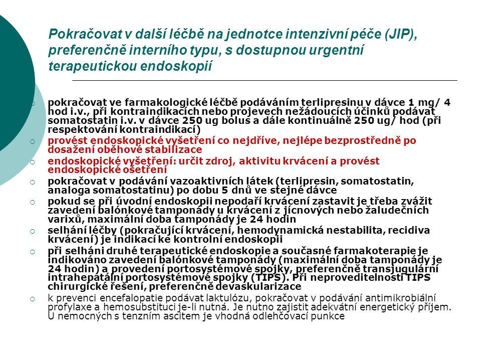 Pokračovat v další léčbě na jednotce intenzivní péče (JIP), preferenčně interního typu, s dostupnou urgentní terapeutickou endoskopií  pokračovat ve