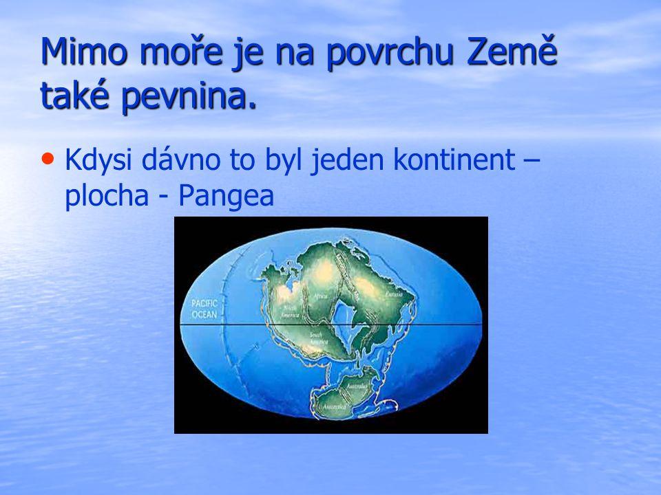 Mimo moře je na povrchu Země také pevnina. Kdysi dávno to byl jeden kontinent – plocha - Pangea