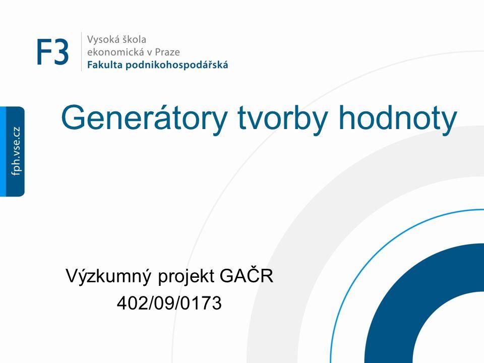 Generátory tvorby hodnoty Výzkumný projekt GAČR 402/09/0173