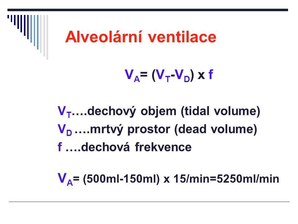 Prostá hypoventilace  Zpravidla mimoplicní příčina CNS (otravy, léky, úrazy) nervosvalová onemocnění (myastenia gravis) obstrukce horních dýchacích cest  Snížení V' A = (V T -V D ) x f  Hypoxemie = pokles PaO 2 pod 80 mmHg (10,7 kPa) hyperkapnie = vzestup PaCO 2 nad 40 mmHg (5,3 kPa)