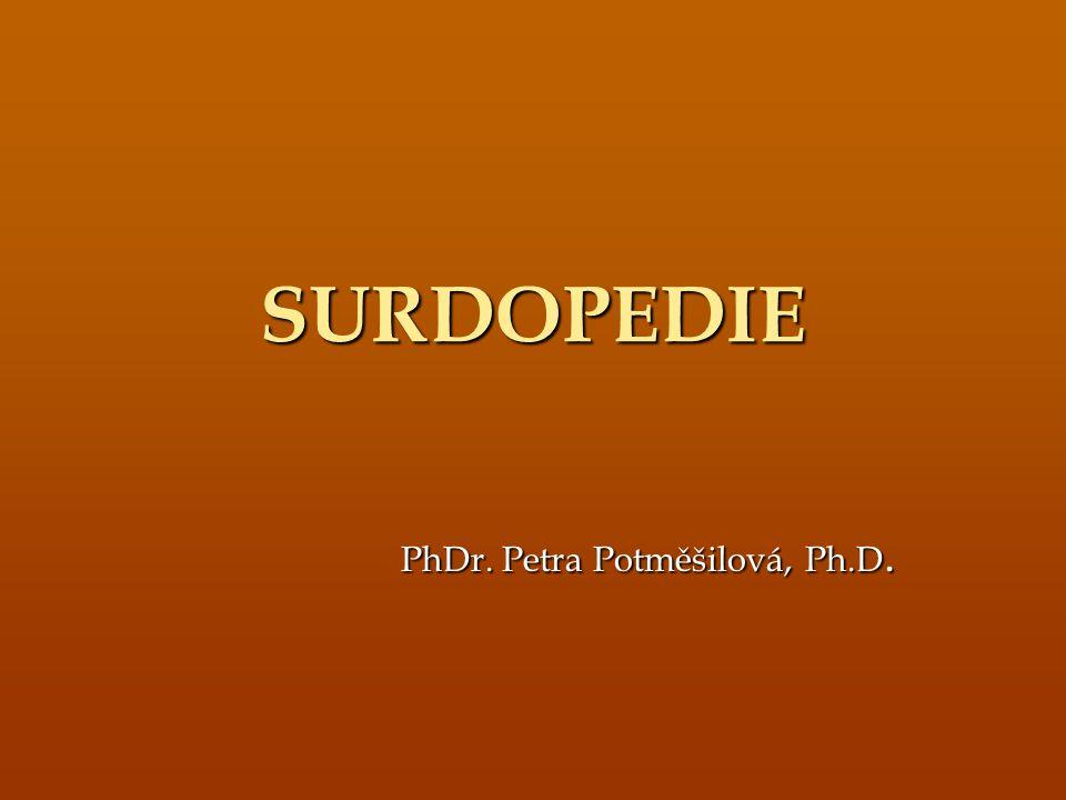 SURDOPEDIE PhDr. Petra Potměšilová, Ph.D.