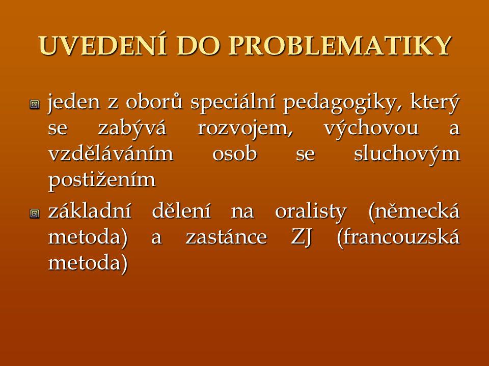 UVEDENÍ DO PROBLEMATIKY jeden z oborů speciální pedagogiky, který se zabývá rozvojem, výchovou a vzděláváním osob se sluchovým postižením základní děl