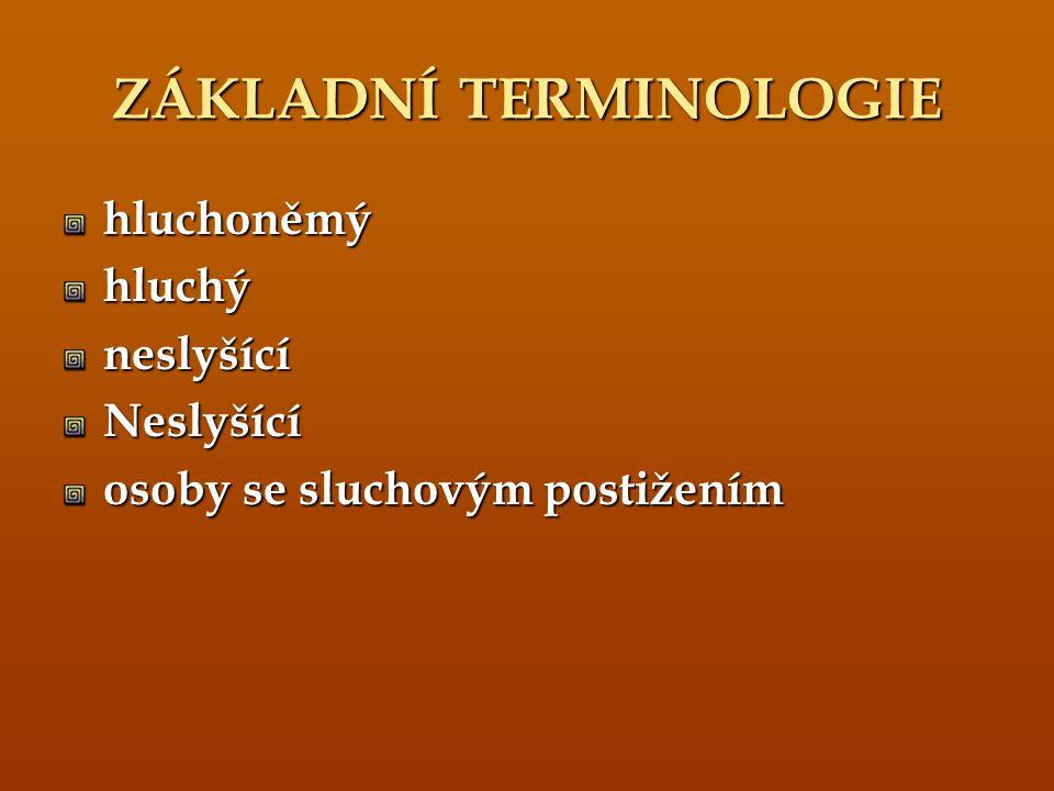 DĚLENÍ SLUCHOVÝCH VAD dle doby získání prelingválnípostlingvální typ vady převodnípercepční dle výše ztráty WHO