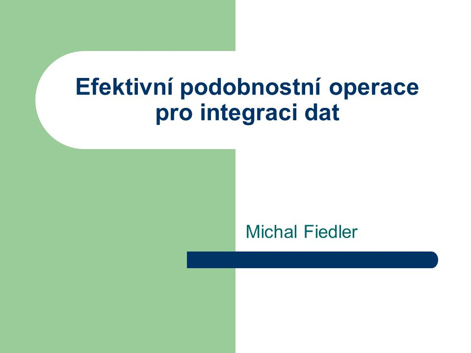 Efektivní podobnostní operace pro integraci dat Michal Fiedler
