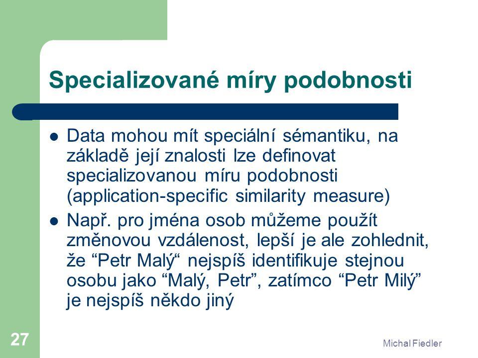 Michal Fiedler 27 Specializované míry podobnosti Data mohou mít speciální sémantiku, na základě její znalosti lze definovat specializovanou míru podob