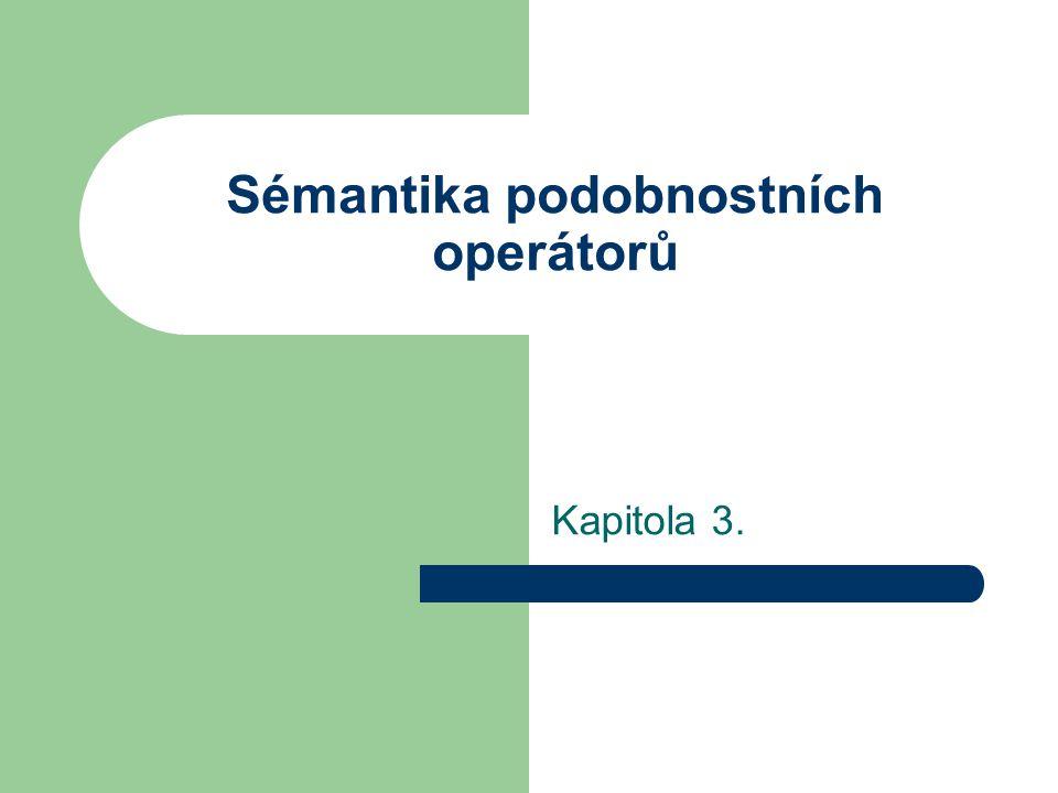 Sémantika podobnostních operátorů Kapitola 3.