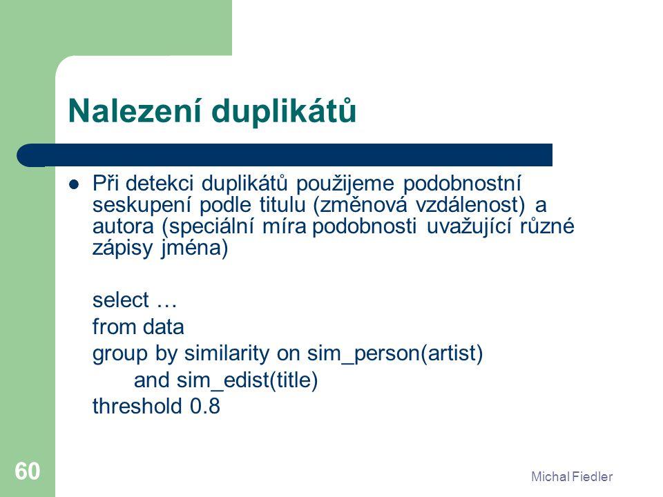 Michal Fiedler 60 Nalezení duplikátů Při detekci duplikátů použijeme podobnostní seskupení podle titulu (změnová vzdálenost) a autora (speciální míra