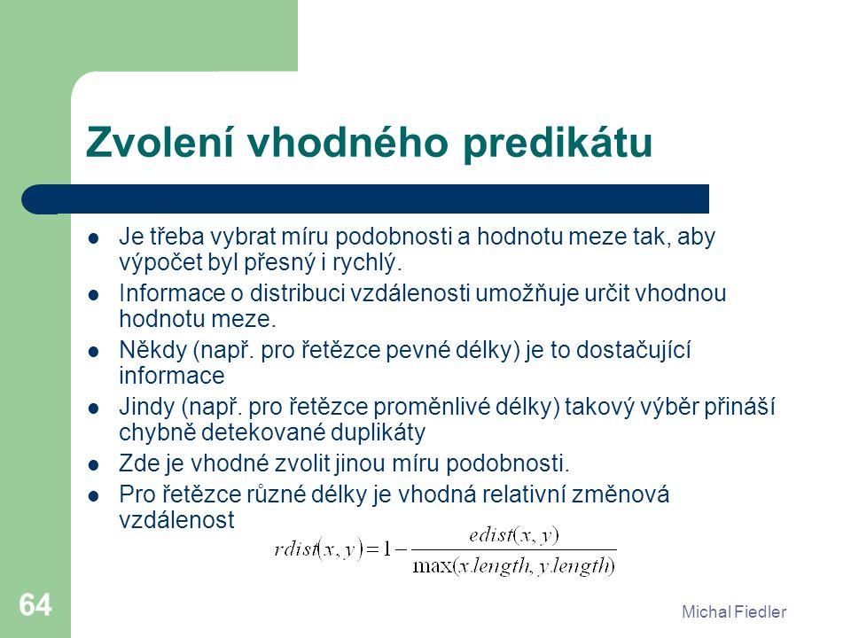 Michal Fiedler 64 Zvolení vhodného predikátu Je třeba vybrat míru podobnosti a hodnotu meze tak, aby výpočet byl přesný i rychlý. Informace o distribu
