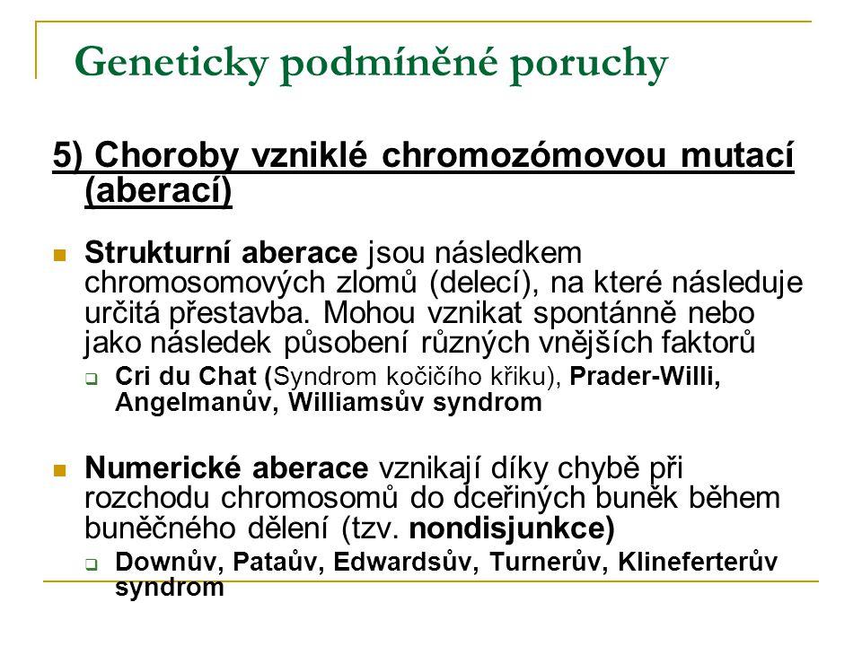 Geneticky podmíněné poruchy 5) Choroby vzniklé chromozómovou mutací (aberací) Strukturní aberace jsou následkem chromosomových zlomů (delecí), na které následuje určitá přestavba.