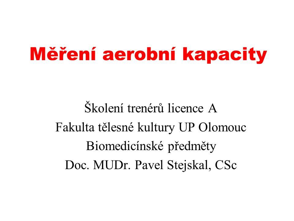 Měření aerobní kapacity Školení trenérů licence A Fakulta tělesné kultury UP Olomouc Biomedicínské předměty Doc.