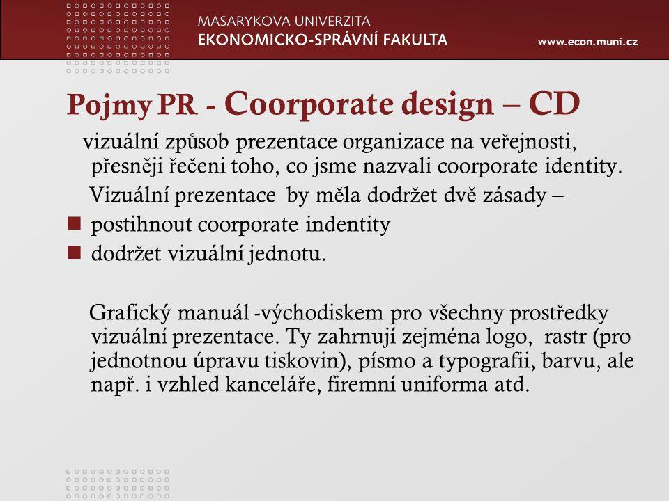 www.econ.muni.cz Pojmy PR - Coorporate design – CD vizuální zp ů sob prezentace organizace na ve ř ejnosti, p ř esn ě ji ř e č eni toho, co jsme nazvali coorporate identity.