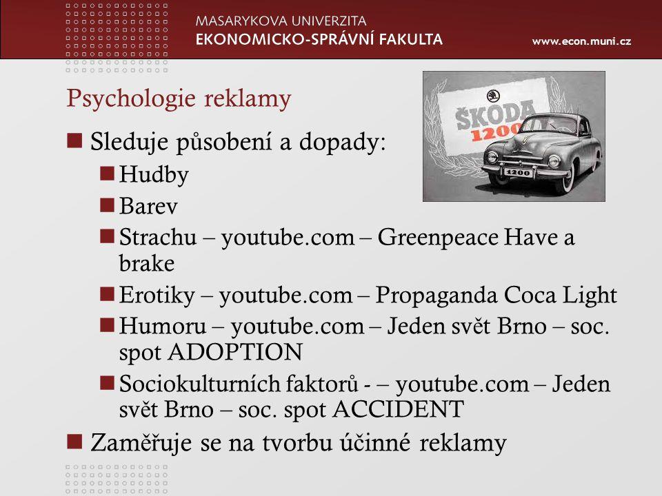 www.econ.muni.cz Psychologie reklamy Sleduje p ů sobení a dopady: Hudby Barev Strachu – youtube.com – Greenpeace Have a brake Erotiky – youtube.com – Propaganda Coca Light Humoru – youtube.com – Jeden sv ě t Brno – soc.