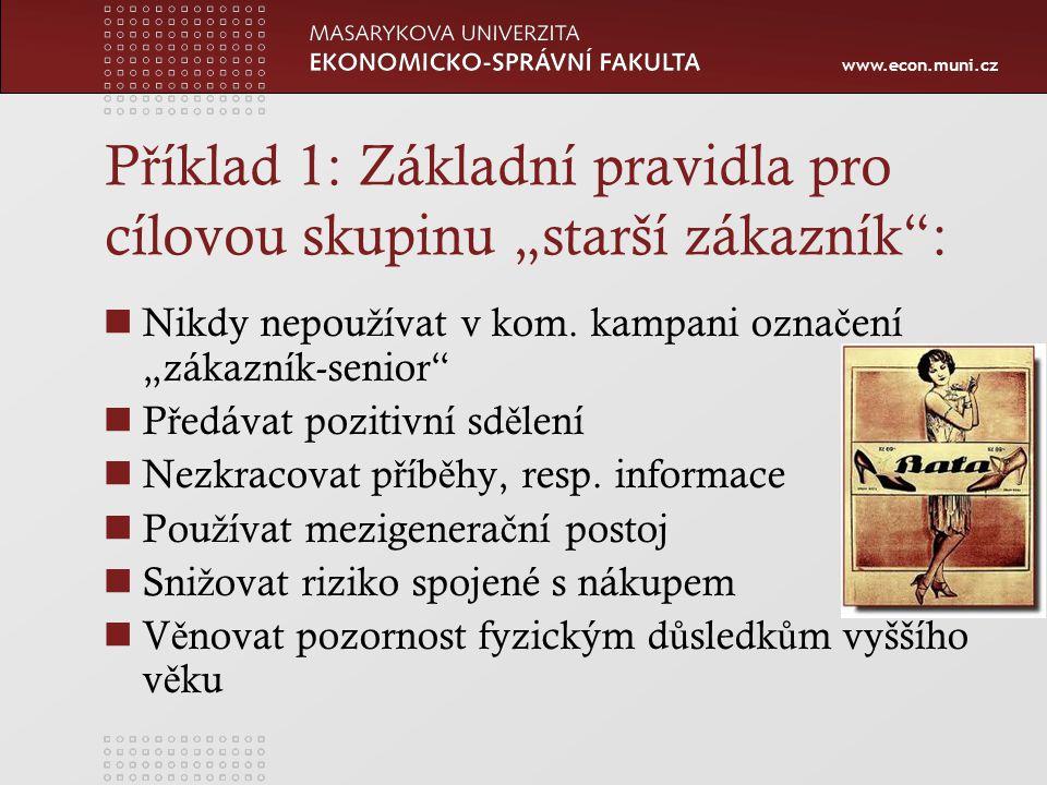 """www.econ.muni.cz P ř íklad 1: Základní pravidla pro cílovou skupinu """"starší zákazník : Nikdy nepou ž ívat v kom."""