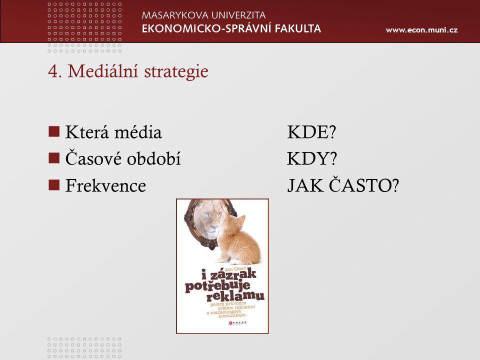 www.econ.muni.cz 4. Mediální strategie Která médiaKDE Č asové období KDY FrekvenceJAK Č ASTO