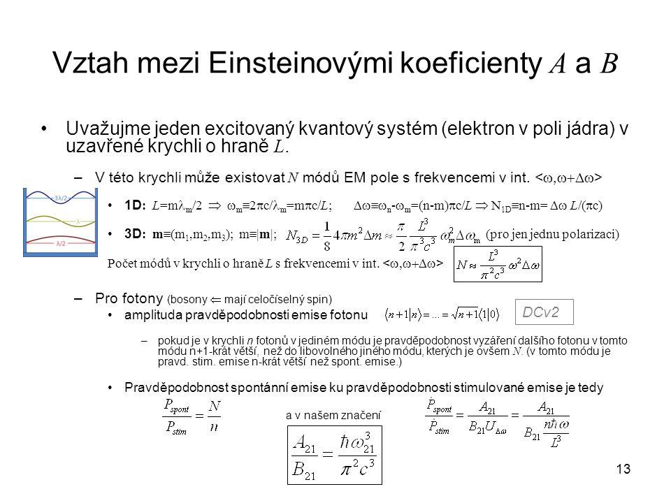 Vztah mezi Einsteinovými koeficienty A a B Uvažujme jeden excitovaný kvantový systém (elektron v poli jádra) v uzavřené krychli o hraně L. –V této kry
