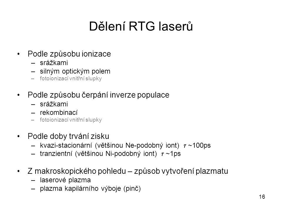 Dělení RTG laserů Podle způsobu ionizace –srážkami –silným optickým polem –fotoionizací vnitřní slupky Podle způsobu čerpání inverze populace –srážkam