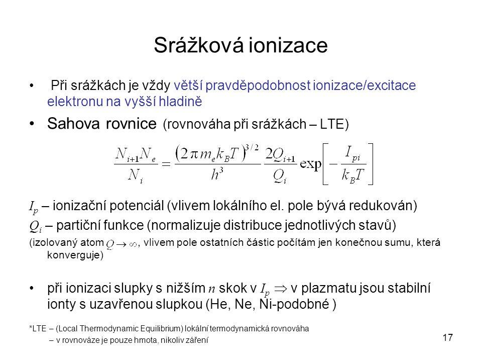 Srážková ionizace Při srážkách je vždy větší pravděpodobnost ionizace/excitace elektronu na vyšší hladině Sahova rovnice (rovnováha při srážkách – LTE