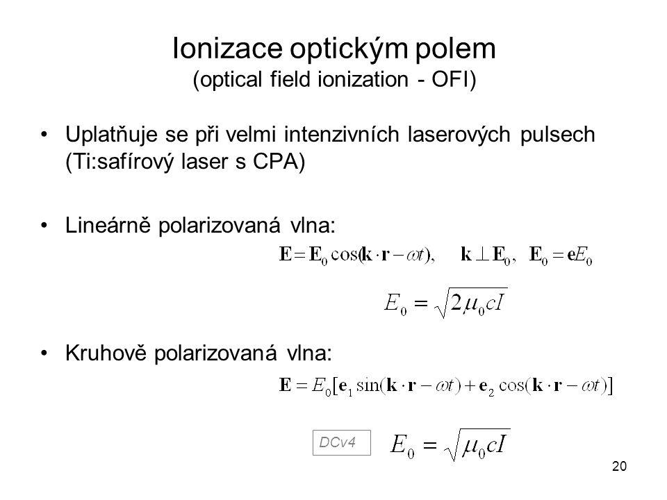 Ionizace optickým polem (optical field ionization - OFI) Uplatňuje se při velmi intenzivních laserových pulsech (Ti:safírový laser s CPA) Lineárně pol