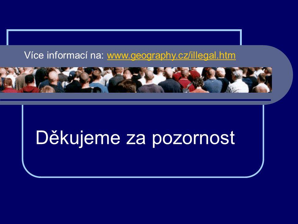 Děkujeme za pozornost Více informací na: www.geography.cz/illegal.htmwww.geography.cz/illegal.htm