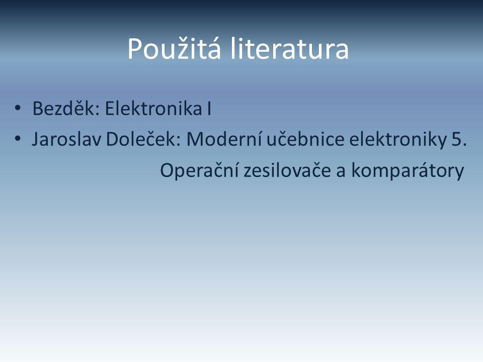 Použitá literatura Bezděk: Elektronika I Jaroslav Doleček: Moderní učebnice elektroniky 5. Operační zesilovače a komparátory