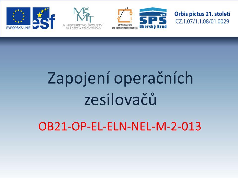 OB21-OP-EL-ELN-NEL-M-2-013 Zapojení operačních zesilovačů