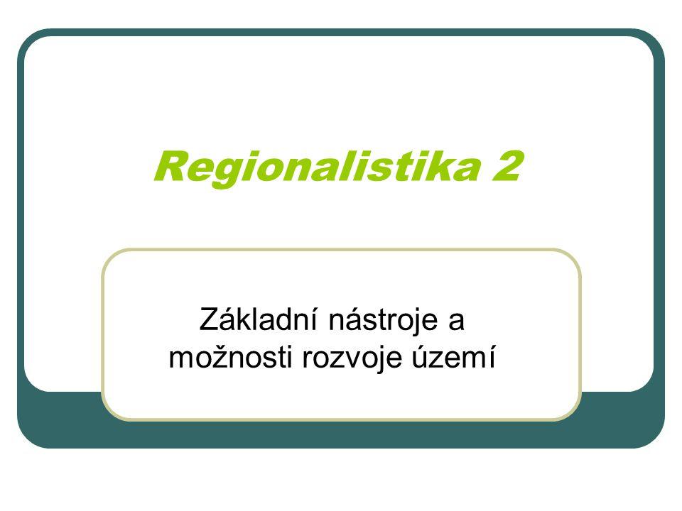 Regionalistika 2 Základní nástroje a možnosti rozvoje území