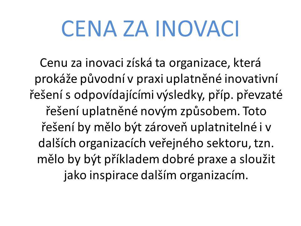 CENA ZA INOVACI Cenu za inovaci získá ta organizace, která prokáže původní v praxi uplatněné inovativní řešení s odpovídajícími výsledky, příp.