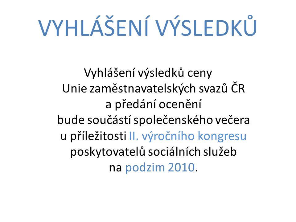 VYHLÁŠENÍ VÝSLEDKŮ Vyhlášení výsledků ceny Unie zaměstnavatelských svazů ČR a předání ocenění bude součástí společenského večera u příležitosti II.