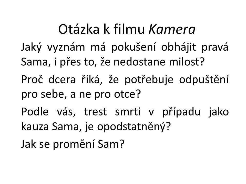 Otázka k filmu Kamera Jaký vyznám má pokušení obhájit pravá Sama, i přes to, že nedostane milost.