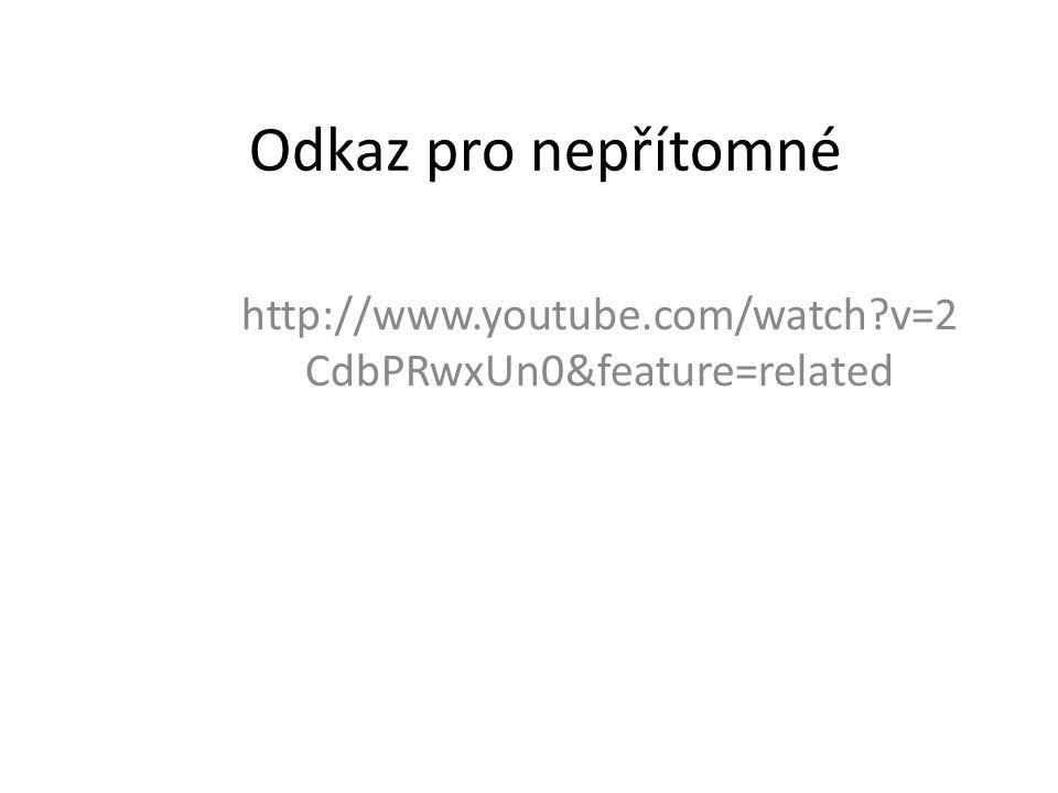 Odkaz pro nepřítomné http://www.youtube.com/watch v=2 CdbPRwxUn0&feature=related