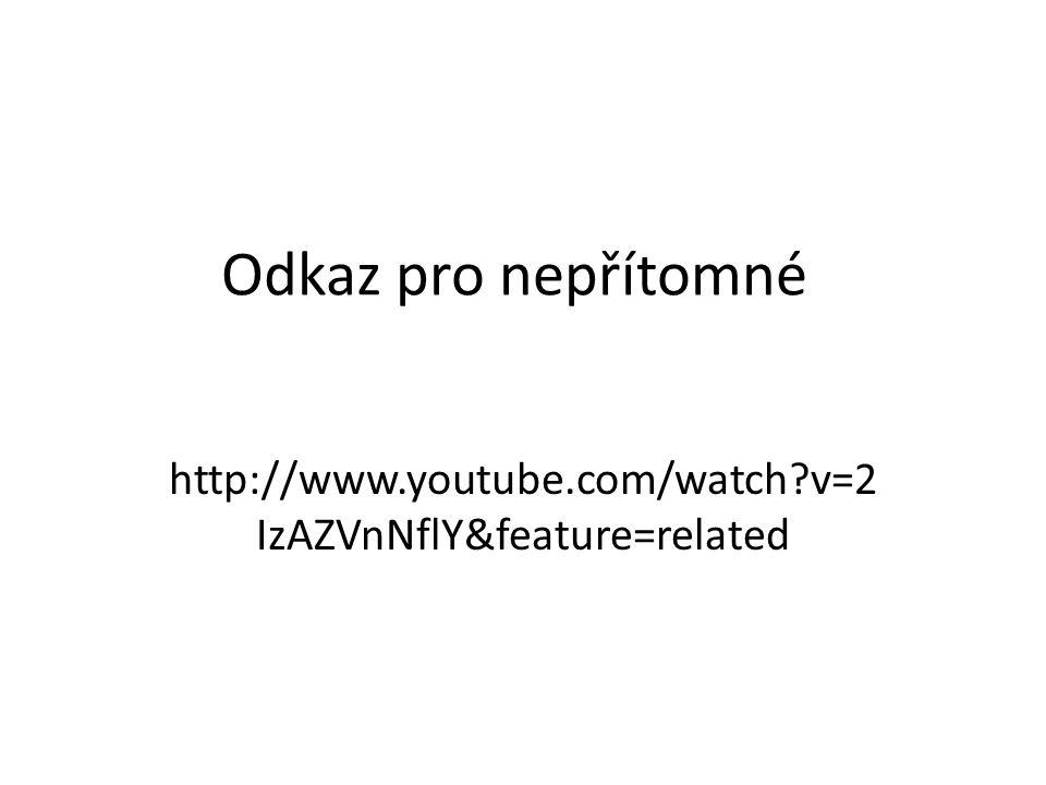 Odkaz pro nepřítomné http://www.youtube.com/watch v=2 IzAZVnNflY&feature=related